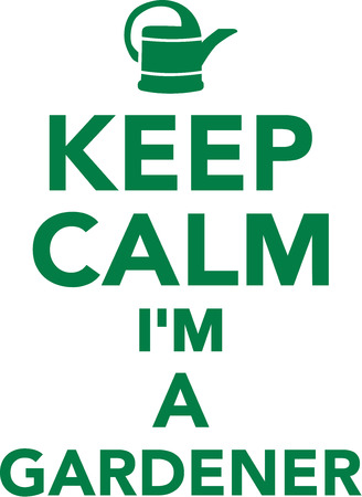 grower: Keep calm Im a gardener