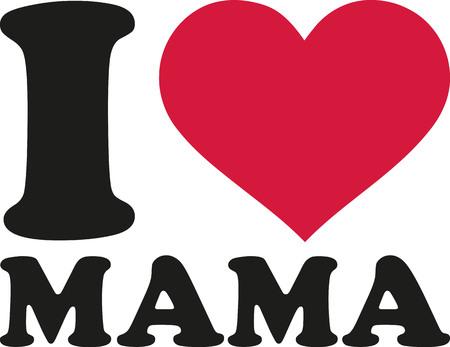 mama: I love mama