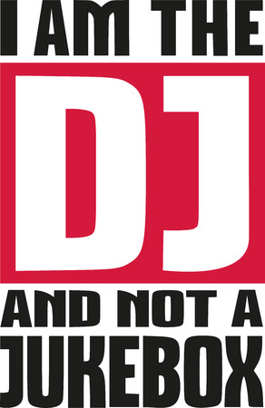 disc jockey: I am the DJ and not a jukebox saying