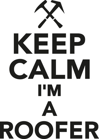 roofer: Keep calm Im a Roofer Illustration