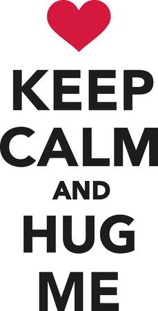 me: Keep calm and hug me