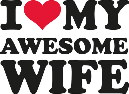 wife: I love my awesome wife Illustration