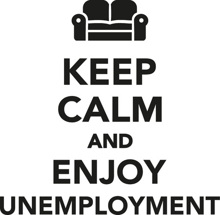 unemployed dismissed: Keep calm and enjoy Unemployment