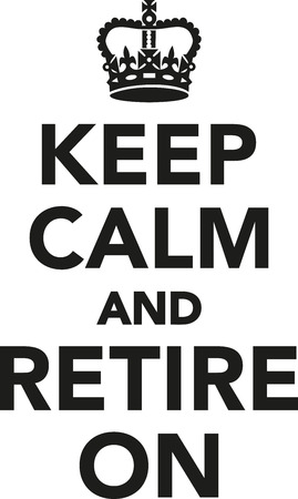 retire: Keep calm and retire on