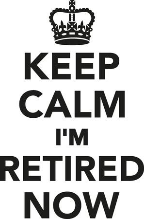 retired: Keep calm Im retired now Illustration