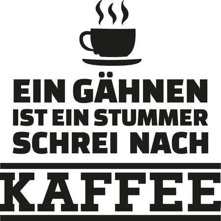 yawn: A yawn is a silent cry for coffee - german saying Illustration