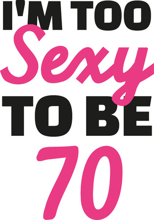 notable: 70th birthday - Im too sexy to be 70