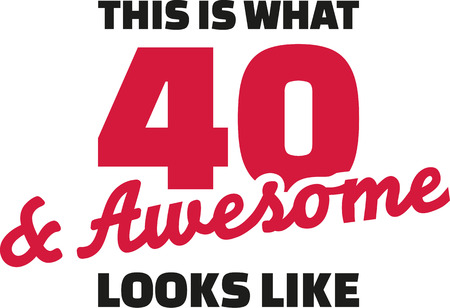40: This is what 40 and awesome looks like - 40th birthday Illustration