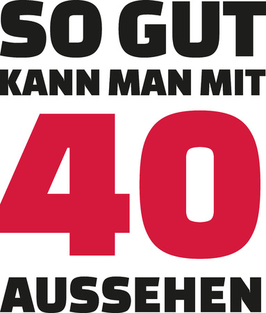 40 years: This is how good you can look with 40 years - 40th birthday german Illustration