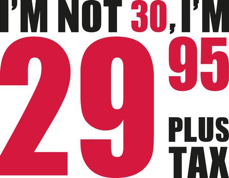 30th: Im not 30, Im 29.95 plus tax - 30th birthday