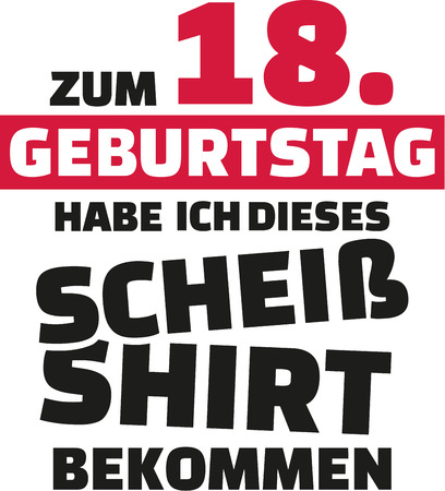 turned: I turned 18 and all i got was this lousy Shirt - 18th birthday german