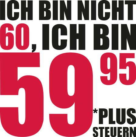 sixtieth: Im not 60, Im 59.95 plus tax - 60th birthday german