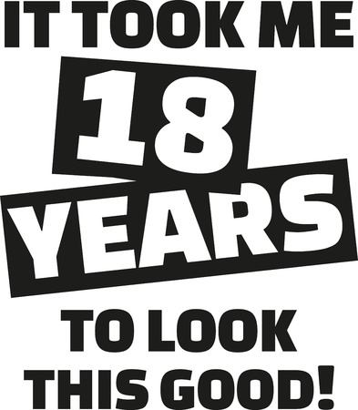 happy 18th birthday: It took me 18 years to look this good - 18th birthday