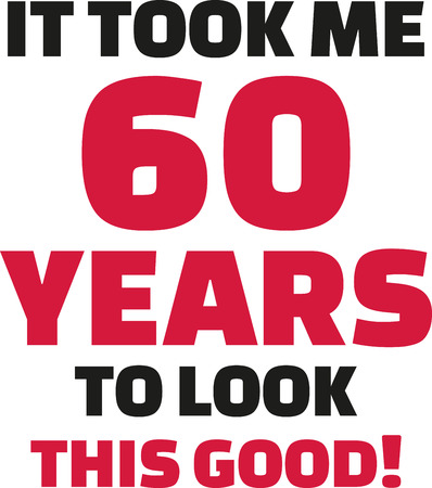 sixtieth: It took me 60 years to look this good - 60th birthday Illustration