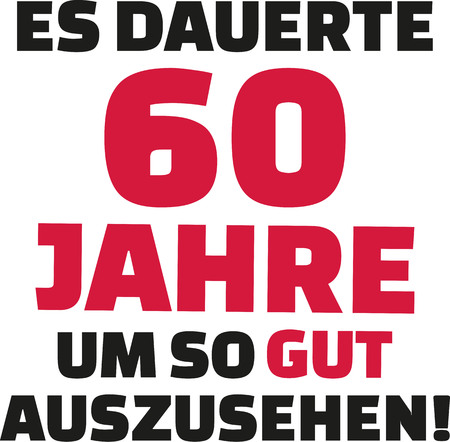 sixtieth: It took me 60 years to look this good - 60th birthday - german Illustration