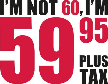 Im not 60, Im 59.95 plus tax - 60th birthday