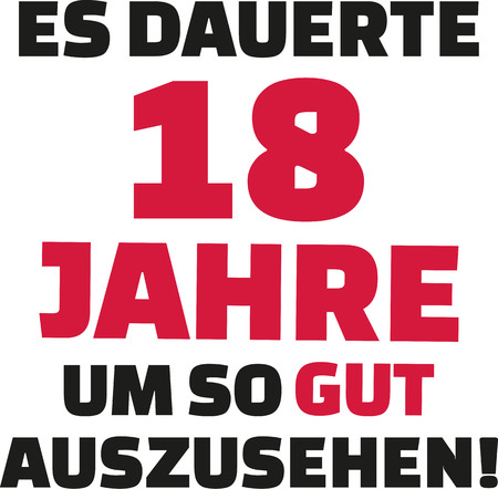 happy 18th birthday: It took me 18 years to look this good - 18th birthday - german