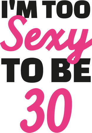 30th: 30th birthday - Im too sexy to be 30 Illustration
