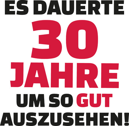 tenth: It took me 30 years to look this good - 30th birthday - german