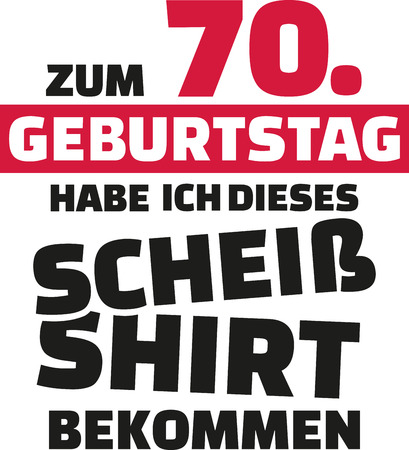 seventieth: I turned 70 and all i got was this lousy Shirt - 70th birthday german