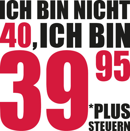 Im not 40, Im 39.95 plus tax - 40th birthday german