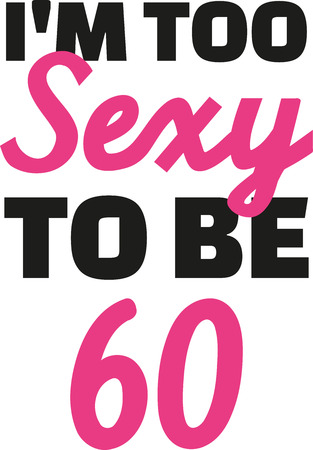 sixtieth: 60th birthday - Im too sexy to be 60