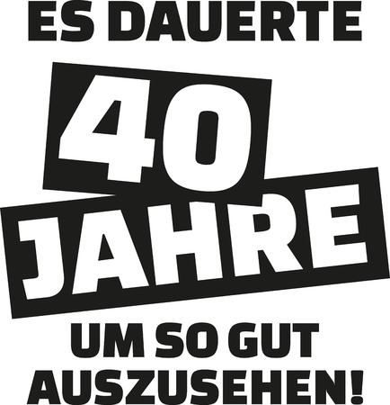 It took me 40 years to look this good - 40th birthday - german