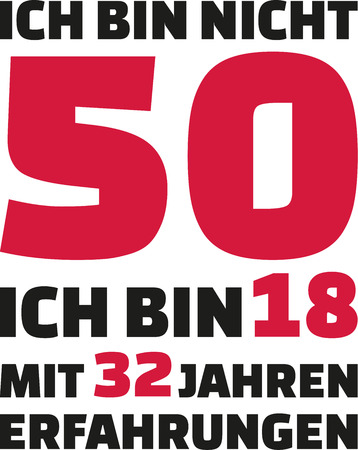 50th: Im not 50, Im 18 with 32 years experience - 50th birthday german