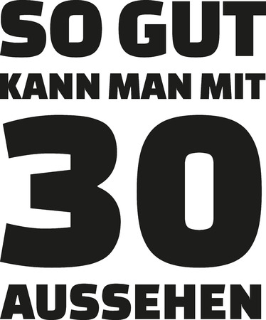 30th: 30th birthday german - This is how good you can look with 30 years Illustration