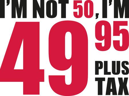 tenth: Im not 50, Im 49.95 plus tax - 50th birthday
