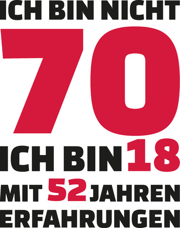 seventieth: Im not 70, Im 18 with 52 years experience - 70th birthday german