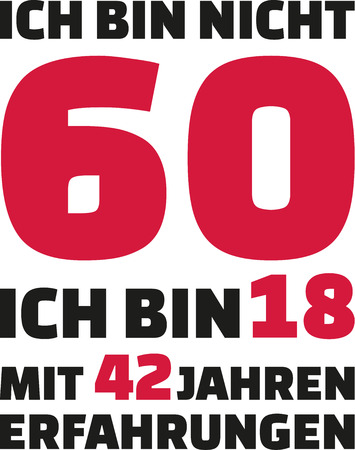 sixtieth: Im not 60, Im 18 with 42 years experience - 60th birthday german