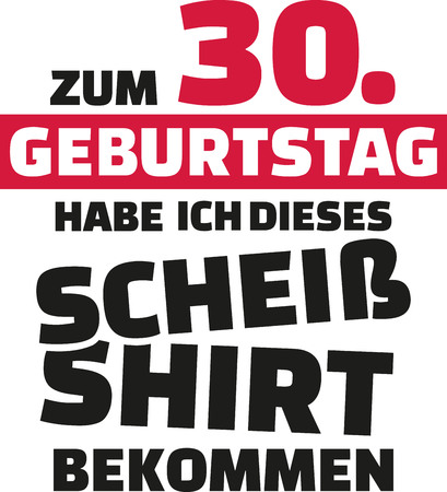 notable: I turned 30 and all i got was this lousy Shirt - 30th birthday german Illustration
