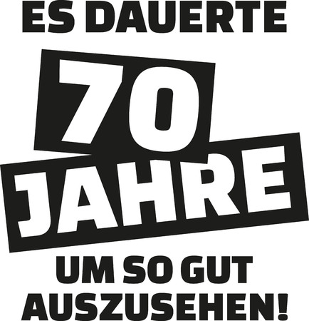 seventieth: It took me 70 years to look this good - 70th birthday - german