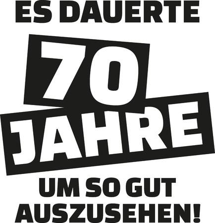 It took me 70 years to look this good - 70th birthday - german