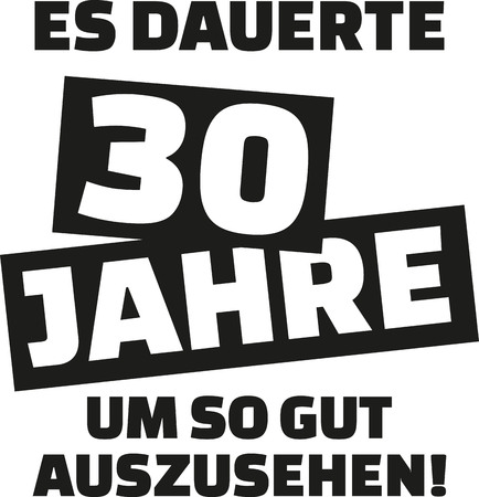 30 years: It took me 30 years to look this good - 30th birthday - german