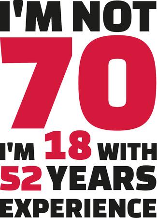 나는 70 세가 아니고 나는 52 세의 경험을 가진 18 세 - 70 세 생일