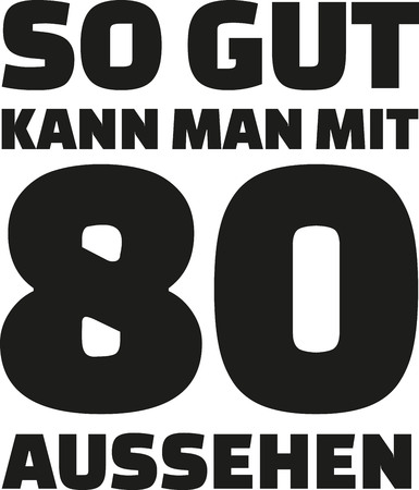 80 years: 80th birthday german - This is how good you can look with 80 years