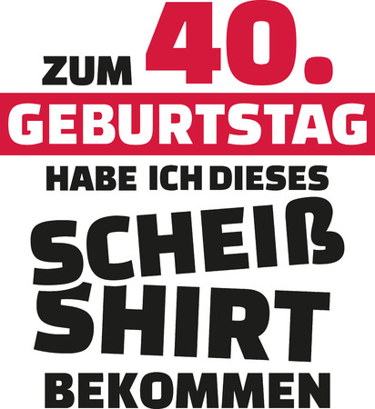 notable: I turned 40 and all i got was this lousy Shirt - 40th birthday german