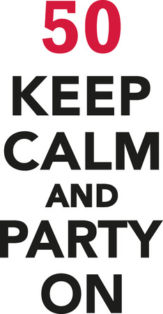 the fiftieth: 50th birthday - Keep calm and party on