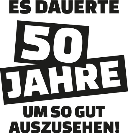 It took me 50 years to look this good - 50th birthday - german