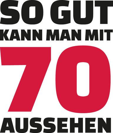 seventieth: This is how good you can look with 70 years - 70th birthday german Illustration