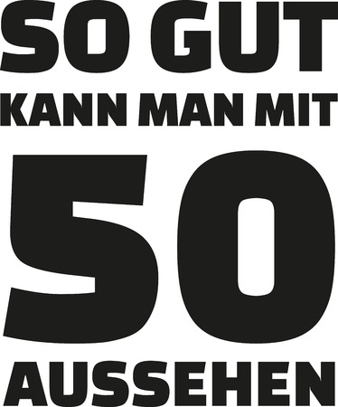 the fiftieth: 50th birthday german - This is how good you can look with 50 years Illustration