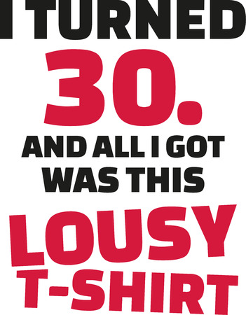 turned: I turned 30 and all i got was this lousy Shirt - 30th birthday