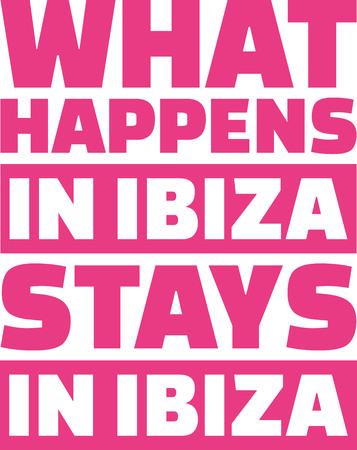 ibiza: What happens in Ibiza stays in Ibiza