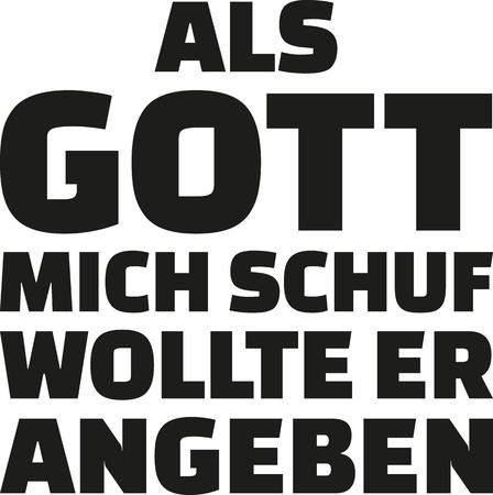 Als Gott mich schuf, wollte er zu zeigen. Deutsch sagen.