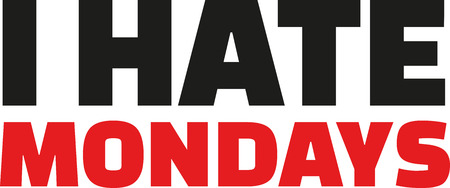 hate: I hate mondays. Typographic. Illustration