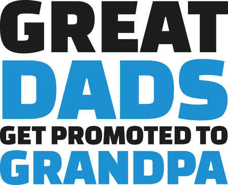 slogan: Great Dads get promoted to grandpa. Slogan.
