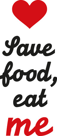 eat me: Save food, eat me. Love quote.