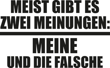 mostly: Mostly there are two opinions, my and the wrong one. German statement.